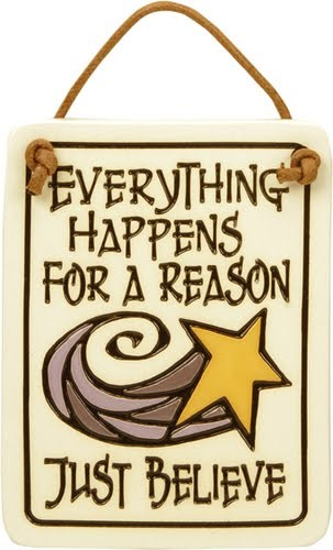 Everything happens for a reason... just believe