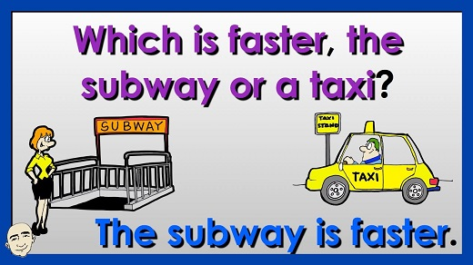 Which is faster, the subway or a taxi?