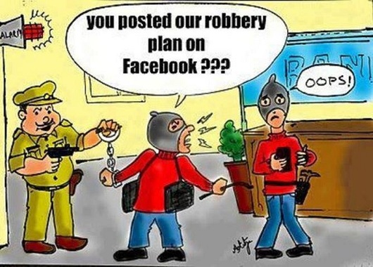 You posted our robbery plan on facebook???